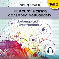 Lebenspraxis-Live-Seminar - Mit Kausal-Training Das Leben Verwandeln - Teil 2