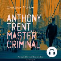 Anthony Trent, Master Criminal