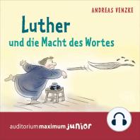 Luther und die Macht des Wortes (Ungekürzt)