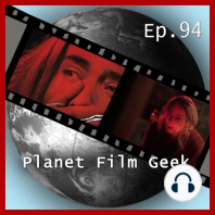 Planet Film Geek, PFG Episode 94