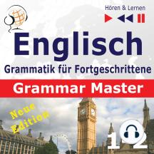 Englisch Grammatik für Fortgeschrittene – English Grammar Master: Grammar Tenses + Grammar Practice – New Edition (Niveau B2 bis C1 – Hören & Lernen)