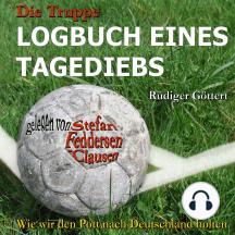 Die Truppe - Logbuch eines Tagediebs: Wie wir den Pott nach Deutschland holten