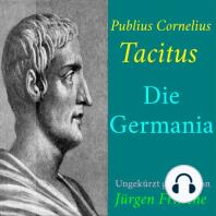 Publius Cornelius Tacitus: Die Germania: Ungekürzte Lesung