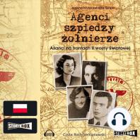 Agenci, szpiedzy, żołnierze. Alianci na frontach II wojny światowej