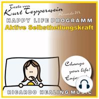 Aktive Selbstheilungskraft (Happy Life Programm) [Texte von Kurt Tepperwein]