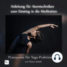 Anleitung für Atemtechniken zum Einstieg in die Meditation: Pranayama für Yoga-Praktizierende