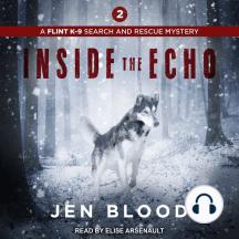 Inside the Echo: Flint K-9 Search & Rescue Mysteries, Book 2