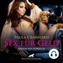 Sex für Geld / Erotik Audio Story / Erotisches Hörbuch: Schmutziger Sex, sehr gut bezahlt ...