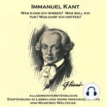 Immanuel Kant: Eine allgemeinverständliche Einführung in Leben und Werk