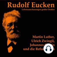Martin Luther, Ulrich Zwingli, Johannes Calvin und die Reformation