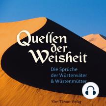 Quellen der Weisheit: Die Sprüche der Wüstenväter und Wüstenmütter
