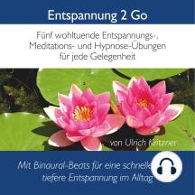 Entspannung 2 Go: Fünf wohltuende Entspannung-, Meditations- Und Hypnose-Übungen für jede Gelegenheit mit Binaural-Beats