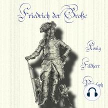 Friedrich der Große: König - Feldherr - Philosoph