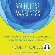 Boundless Awareness: A Loving Path to Spiritual Awakening and Freedom from Suffering
