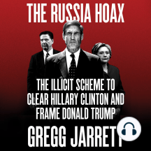 The Russia Hoax: The Illicit Scheme to Clear Hillary Clinton and Frame Donald Trump