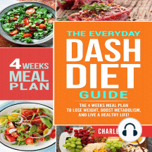 The Everyday DASH Diet Guide: The 4 Weeks Meal Plan to Lose Weight, Boost Metabolism, and Live a Healthy Life!