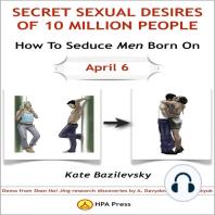 How To Seduce Men Born On April 6 Or Secret Sexual Desires Of 10 Million People