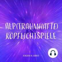 Alp(traumhafte) Kopflichtspiele