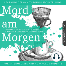 Learning German Though Storytelling: Mord am Morgen - A Detective Story For German Learners: For intermediate and advanced students