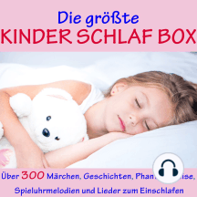 Die größte Kinder Schlaf Box: Über 300 Märchen, Geschichten, Phantasiereise, Spieluhr Melodien und Lieder zum Einschlafen