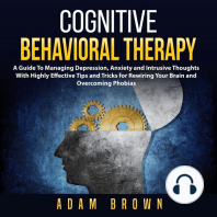 Cognitive Behavioral Therapy: A Guide To Managing Depression, Anxiety and Intrusive Thoughts With Highly Effective Tips and Tricks for Rewiring Your Brain and Overcoming Phobias