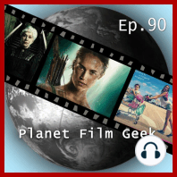 Planet Film Geek, PFG Episode 90
