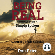 Being Real: Simple Truth Simply Spoken | A Journey of Discipleship