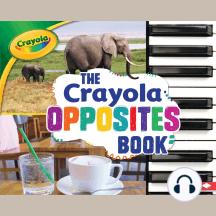 The Crayola ® Opposites Book