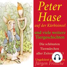 Peter Hase auf der Kürbisinsel – und viele weitere Tiergeschichten: Die schönsten Tiermärchen aller Zeiten – Teil 3