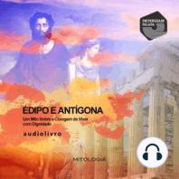 Édipo e Antígona - um Mito Sobre a Coragem de Viver com Dignidade