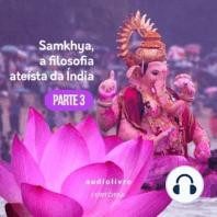 Parte 3 - Samkhya, a Filosofia Ateísta Índia
