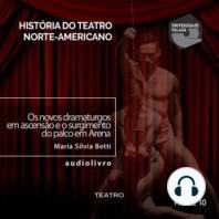 Os Novos Dramaturgos em Ascensão e o Surgimento do Palco em Arena - Parte VI B