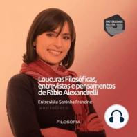 Loucuras Filosóficas Entrevista Soninha Francine