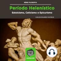 Período Helenístico - Estoicismo, Ceticismo e Epicurismo