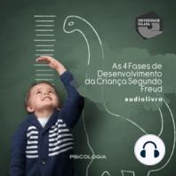 As 4 Fases de Desenvolvimento da Criança Segundo Freud