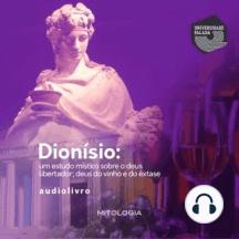 Dionísio: Deus do Vinho, do Êxtase e Libertador