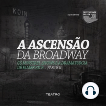 Ascensão da Broadway, os Minstrel Shows e a Dramaturgia de Elmer Rice, A - Parte II