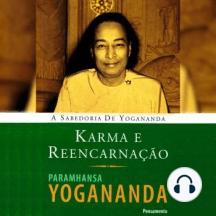 Karma e Reencarnação: A Sabedoria de Yogananda