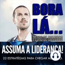 Bora Lá - Assuma a Liderança: 22 estratégias para chegar ao topo