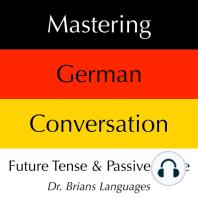 Mastering German Conversation: Future Tense and Passive Voice