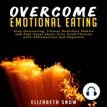 Overcome Emotional Eating: Stop Overeating, Choose Healthier Habits and Feel Great about Your Food Choices with Affirmations and Hypnosis