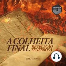 A Colheita Final – Revelação Tenebrosa