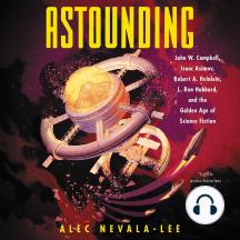 Astounding: John W. Campbell, Isaac Asimov, Robert A. Heinlen, L. Ron Hubbard, and the Golden Age of Science Fiction