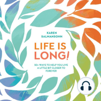 Life Is Long!: 50+ Ways to Help You Live a Little Bit Closer to Forever