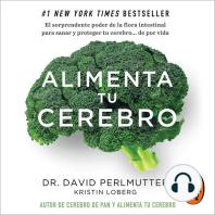 Alimenta tu cerebro: El sorprente poder de la flora intestinal para sanar y proteger tu cerebro... de