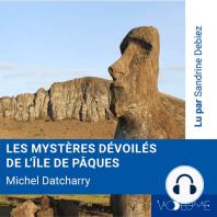 Les mystères dévoilés de l'île de Pâques
