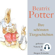 Beatrix Potter: Ihre schönsten Tiergeschichten: Mit Peter Hase, Jemima Pfützengans, Madame Tipplmaus, Schweinchen Piggy, Johnny Stadtmaus, den Hopsi Hasen, Herrn Fuchs und vielen mehr!