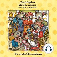 Die grosse Überraschung (Christopher Kirchenmaus und seine Mäuselieder 10)