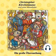 Die grosse Überraschung (Christopher Kirchenmaus und seine Mäuselieder 10): Kinder-Hörspiel