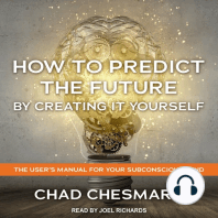 How to Predict the Future By Creating It Yourself